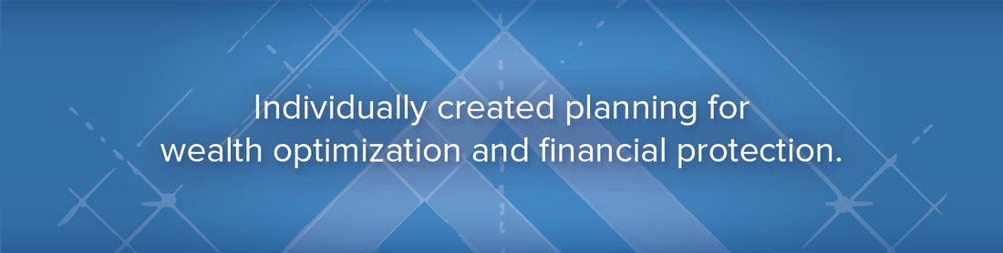 Individually created planning for wealth optimization and financial protection